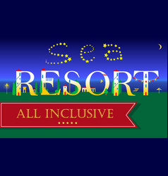 Sea resort all inclusive artistic font vector