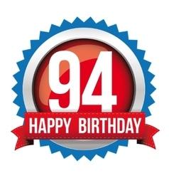Ninety four years happy birthday badge ribbon vector
