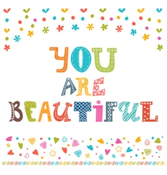 You are beautiful inspirational motivational quote vector