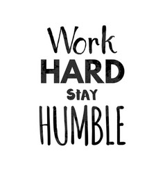 Work hard stay humble lettering vector