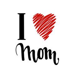 I love you mom i heart you inscription hand vector