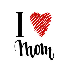 i love you mom i heart you inscription hand vector image vector image