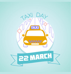 22 march taxi day vector image vector image