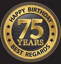 75 years happy birthday best regards gold label vector