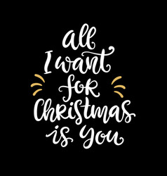 All i want for christmas is you holiday quote vector