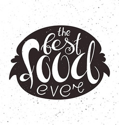 Hand lettering inspiring quote - the best food vector