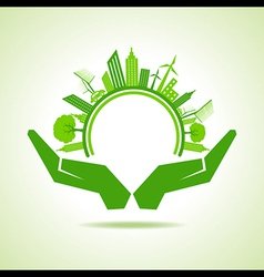 Ecology concept - eco cityscape with hands vector