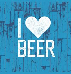 I love beer october fest poster blue wooden vector