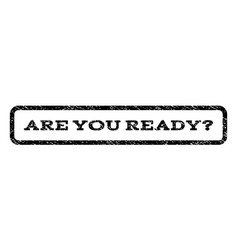are you ready question watermark stamp vector image vector image
