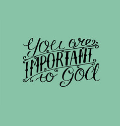 hand lettering you are important to god vector image