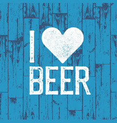 i love beer october fest poster blue wooden vector image vector image