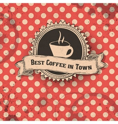 best coffee in town card vector image
