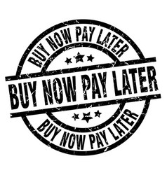 Buy now pay later round grunge black stamp vector