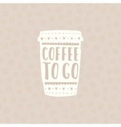 Take coffee with you Cup to go vector image vector image