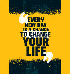 Every new day is a chance to change your life vector