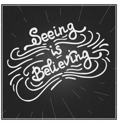 Seeing is believing vector image
