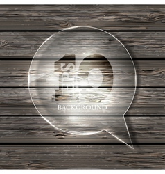 glass bubble speech on wooden background Eps10 vector image