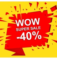 Big sale poster with WOW SUPER SALE MINUS 40 vector image