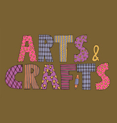 Patchwork arts and crafts lettering vector