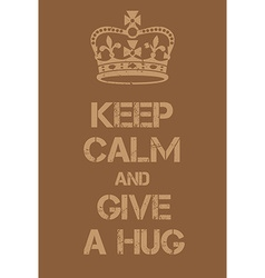 Keep calm and give a hug poster vector
