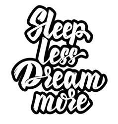 Sleep less dream more lettering phrase on white vector