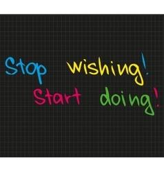 Stop wishing start doing vector