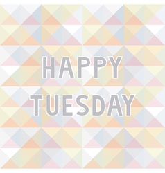 Happy Tuesday background2 vector image vector image