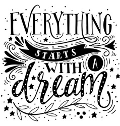Everything starts with a dream inspirational quote vector