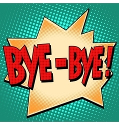 Bye-bye comic bubble retro text vector