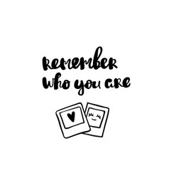 remember who you are lettering hand drawn vector image vector image