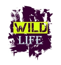 Tshirt design - wild life quote vector
