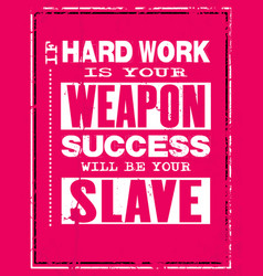 Inspiring motivation quote with text if hard work vector
