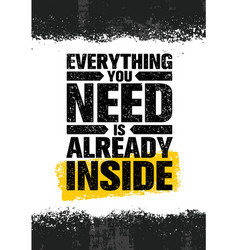 everything you need is already inside poster vector image vector image