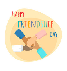 happy friendship day inernational friendship vector image vector image