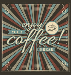 enjoy your coffee break vintage with cup of vector image vector image