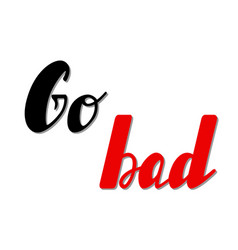 Go bad lettering vector