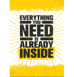 Everything you need is already inside poster vector