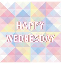 Happy Wednesday background3 vector image vector image