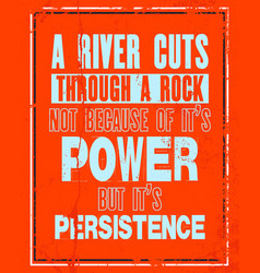 Inspiring motivation quote with text a river cuts vector