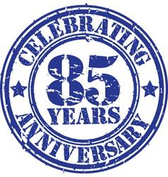 Celebrating 85 years anniversary grunge rubber sta vector