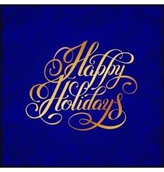 Gold handwritten inscription happy holidays on vector