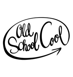 Word phrase for old school cool vector