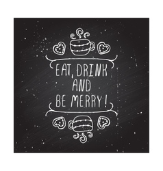Eat drink and be merry - typographic element vector image