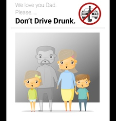 Family campaign daddy dont drive drunk vector