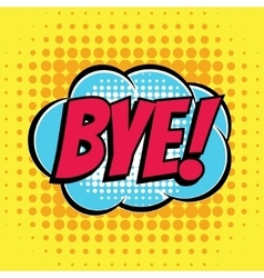 Bye comic book bubble text retro style vector