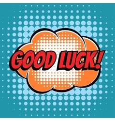 Good luck comic book bubble text retro style vector