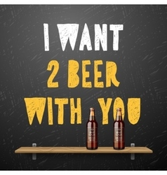 Drink beer I wont two beer with you vector image vector image