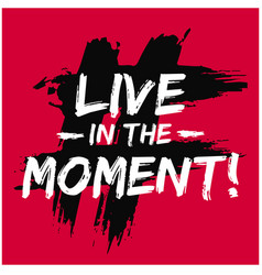 live in the moment vector image vector image