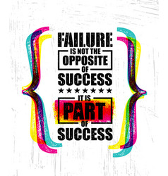 failure is not the opposite of success it is part vector image