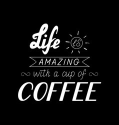 Poster lettering life is amazing with a cup of vector